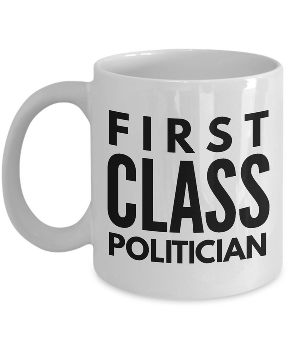 First Class Politician - Birthday Retirement or Thank you Gift Idea -   11oz Coffee Mug - Ribbon Canyon