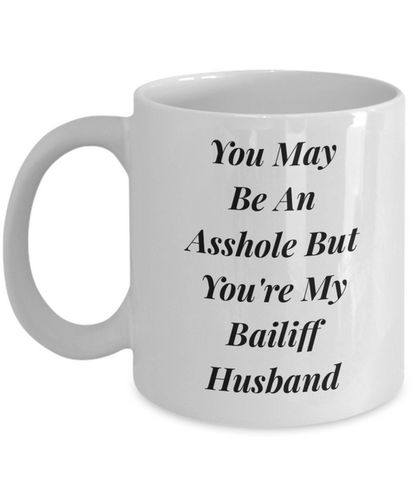 You May Be An Asshole But You'Re My Bailiff Husband Gag Gift for Coworker Boss Retirement or Birthday - Ribbon Canyon