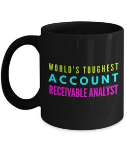 """ World's Toughest Account Receivable Analyst "" Novelty Gifts Boss Leaving Retirement Coworker Gift -   11oz Black Mug - Ribbon Canyon"