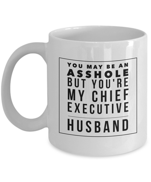 You May Be An Asshole But You'Re My Chief Executive Husband Gag Gift for Coworker Boss Retirement or Birthday - Ribbon Canyon
