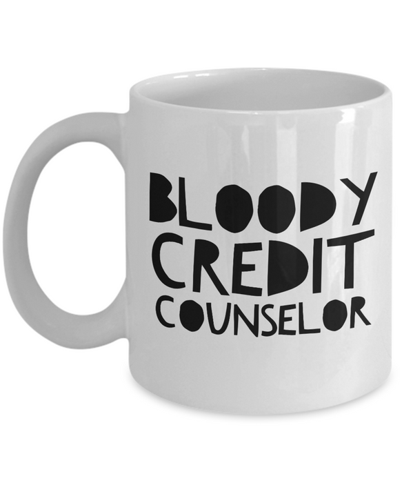 Funny Mug Bloody Credit Counselor   11oz Coffee Mug Gag Gift for Coworker Boss Retirement - Ribbon Canyon