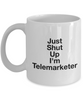 Just Shut Up I'm Telemarketer, 11Oz Coffee Mug Unique Gift Idea Coffee Mug - Father's Day / Birthday / Christmas Present - Ribbon Canyon