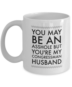 Funny Mug You May Be An Asshole But You'Re My Congressman Husband   11oz Coffee Mug Gag Gift for Coworker Boss Retirement - Ribbon Canyon
