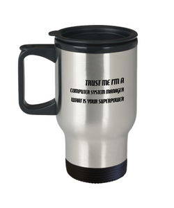 Trust Me I'm a Computer System Manager What Is Your Superpower, 14Oz Travel Mug Gag Gift for Coworker Boss Retirement or Birthday - Ribbon Canyon