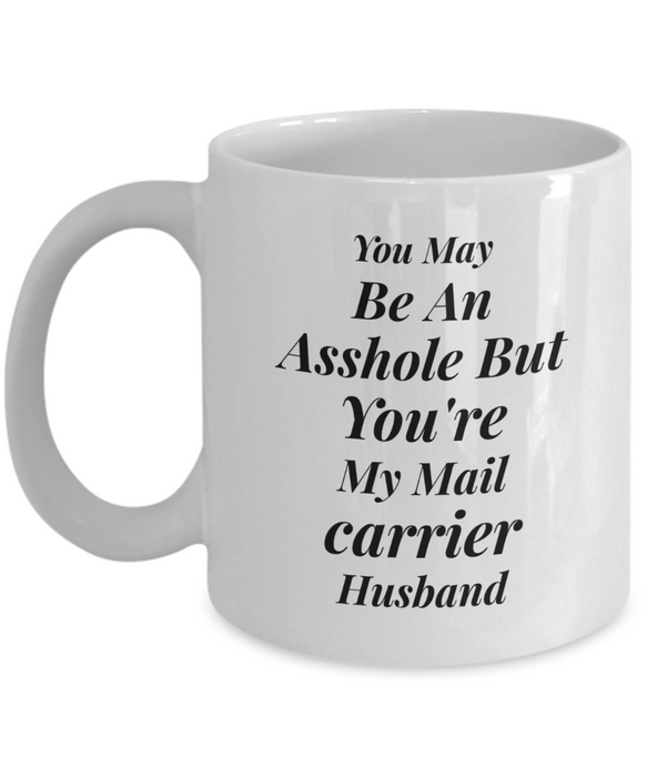 You May Be An Asshole But You'Re My Mail Carrier Husband Gag Gift for Coworker Boss Retirement or Birthday - Ribbon Canyon