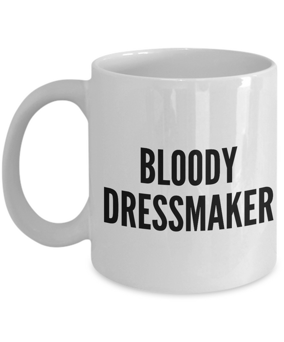 Bloody Dressmaker, 11oz Coffee Mug  Dad Mom Inspired Gift - Ribbon Canyon