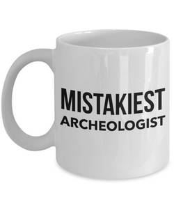 Mistakiest Archeologist, 11oz Coffee Mug  Dad Mom Inspired Gift - Ribbon Canyon