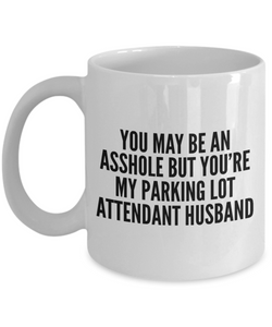 You May Be An Asshole But You'Re My Parking Lot Attendant Husband, 11oz Coffee Mug Best Inspirational Gifts - Ribbon Canyon