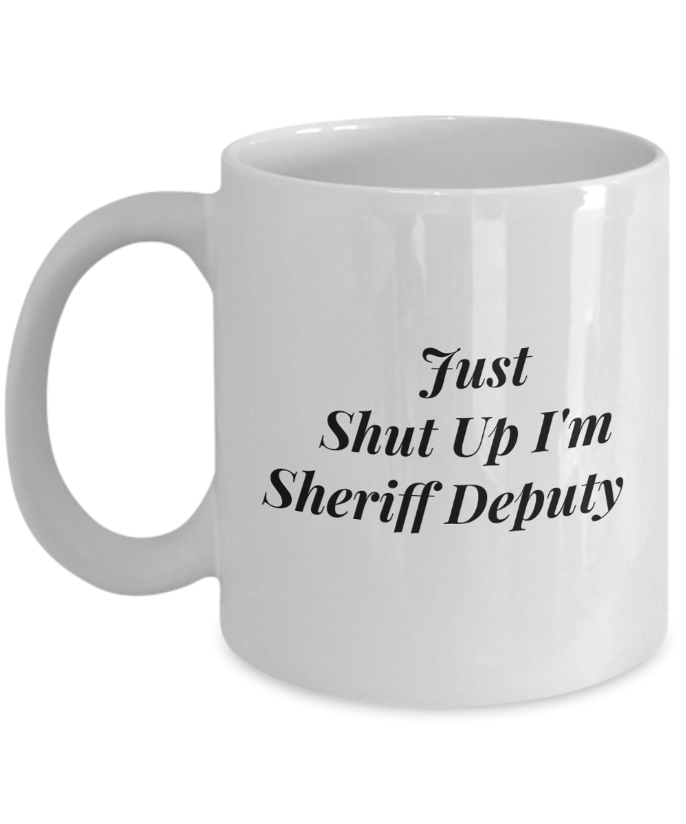 Just Shut Up I'm Sheriff Deputy, 11Oz Coffee Mug Unique Gift Idea for Him, Her, Mom, Dad - Perfect Birthday Gifts for Men or Women / Birthday / Christmas Present - Ribbon Canyon