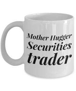 Mother Hugger Securities Trader, 11oz Coffee Mug  Dad Mom Inspired Gift - Ribbon Canyon