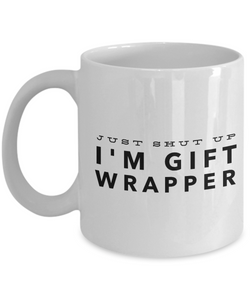 Just Shut Up I'm Gift Wrapper, 11Oz Coffee Mug Unique Gift Idea for Him, Her, Mom, Dad - Perfect Birthday Gifts for Men or Women / Birthday / Christmas Present - Ribbon Canyon