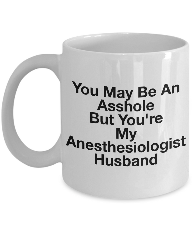 You May Be An Asshole But You'Re My Anesthesiologist Husband, 11oz Coffee Mug  Dad Mom Inspired Gift - Ribbon Canyon
