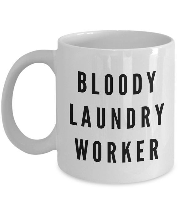 Bloody Laundry Worker  11oz Coffee Mug Best Inspirational Gifts - Ribbon Canyon