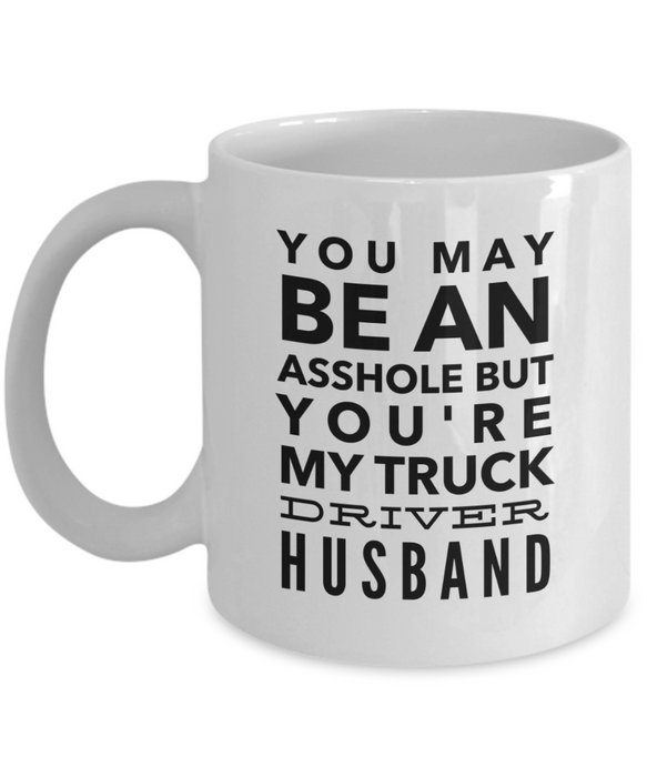 You May Be An Asshole But You'Re My Truck Driver Husband  11oz Coffee Mug Best Inspirational Gifts - Ribbon Canyon