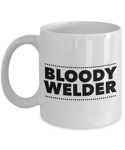 Funny Mug Bloody Welder   11oz Coffee Mug Gag Gift for Coworker Boss Retirement - Ribbon Canyon