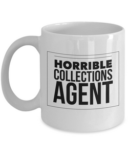 Horrible Collections Agent, 11oz Coffee Mug Gag Gift for Coworker Boss Retirement or Birthday - Ribbon Canyon