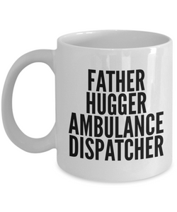 Father Hugger Ambulance Dispatcher Gag Gift for Coworker Boss Retirement or Birthday - Ribbon Canyon
