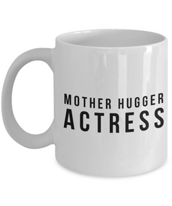 Mother Hugger Actress, 11oz Coffee Mug Best Inspirational Gifts - Ribbon Canyon