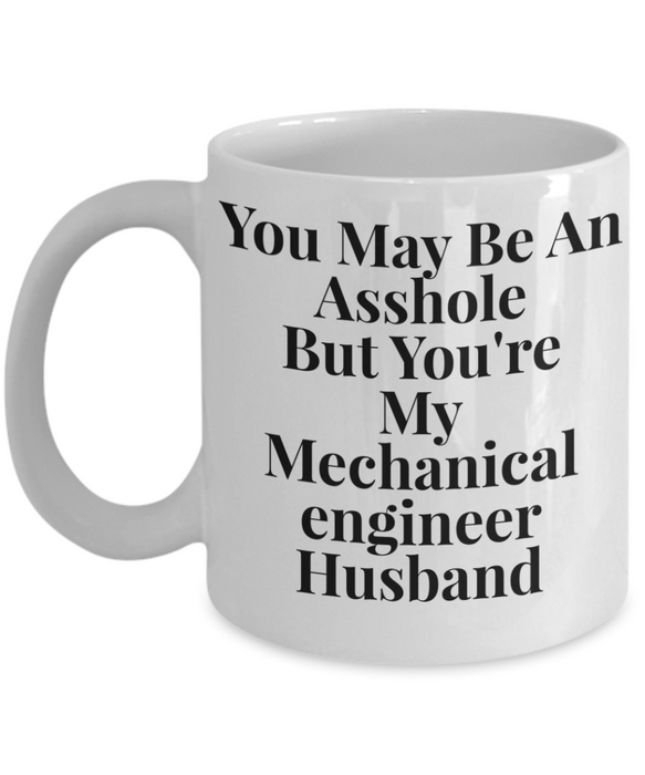 You May Be An Asshole But You'Re My Mechanical Engineer Husband, 11oz Coffee Mug  Dad Mom Inspired Gift - Ribbon Canyon