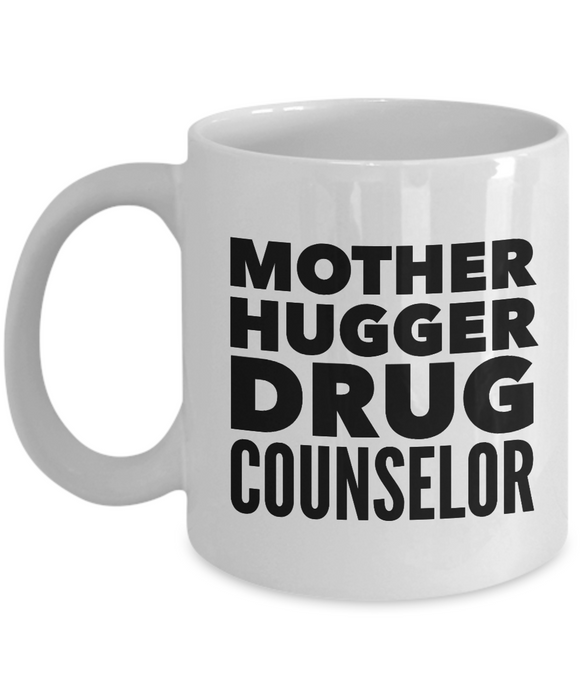 Mother Hugger Drug Counselor, 11oz Coffee Mug Best Inspirational Gifts - Ribbon Canyon