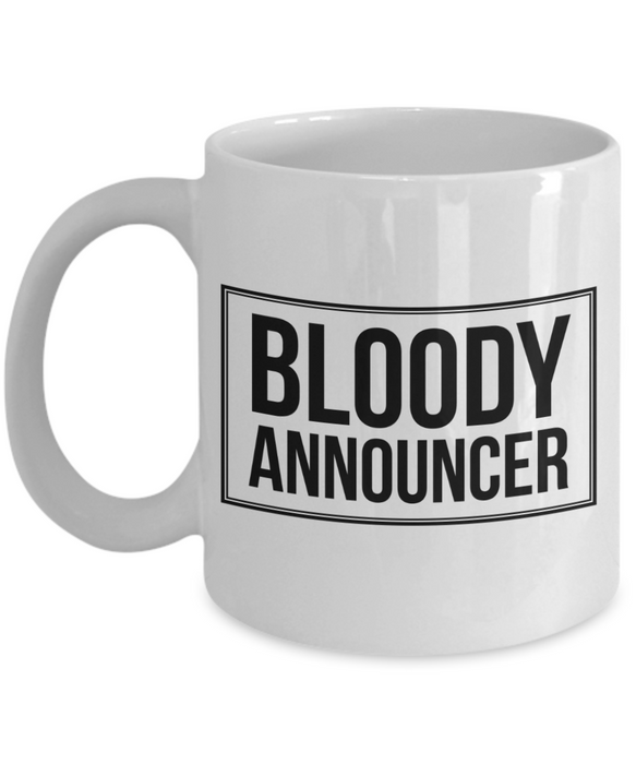 Bloody Announcer  11oz Coffee Mug Best Inspirational Gifts - Ribbon Canyon