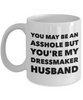 Funny Mug You May Be An Asshole But You'Re My Dressmaker Husband   11oz Coffee Mug Gag Gift for Coworker Boss Retirement - Ribbon Canyon