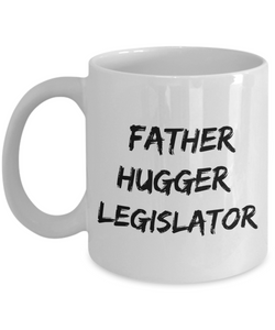 Father Hugger Legislator, 11oz Coffee Mug  Dad Mom Inspired Gift - Ribbon Canyon