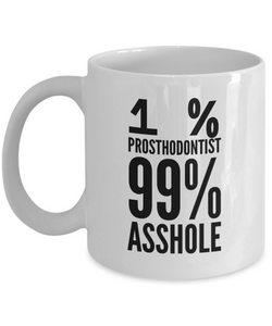 1% Prosthodontist 99% Asshole, 11oz Coffee Mug  Dad Mom Inspired Gift - Ribbon Canyon