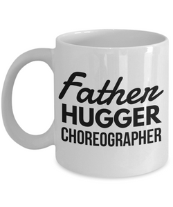 Father Hugger Choreographer, 11oz Coffee Mug  Dad Mom Inspired Gift - Ribbon Canyon