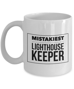 Mistakiest Lighthouse Keeper, 11oz Coffee Mug Gag Gift for Coworker Boss Retirement or Birthday - Ribbon Canyon