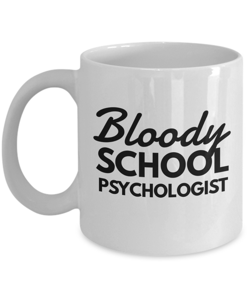 Bloody School Psychologist, 11oz Coffee Mug Gag Gift for Coworker Boss Retirement or Birthday - Ribbon Canyon