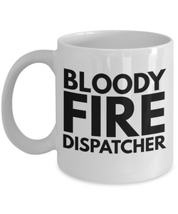 Bloody Fire Dispatcher, 11oz Coffee Mug  Dad Mom Inspired Gift - Ribbon Canyon