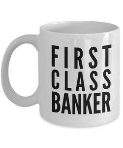 First Class Banker - Birthday Retirement or Thank you Gift Idea -   11oz Coffee Mug - Ribbon Canyon