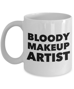 Bloody Makeup Artist, 11oz Coffee Mug Gag Gift for Coworker Boss Retirement or Birthday - Ribbon Canyon