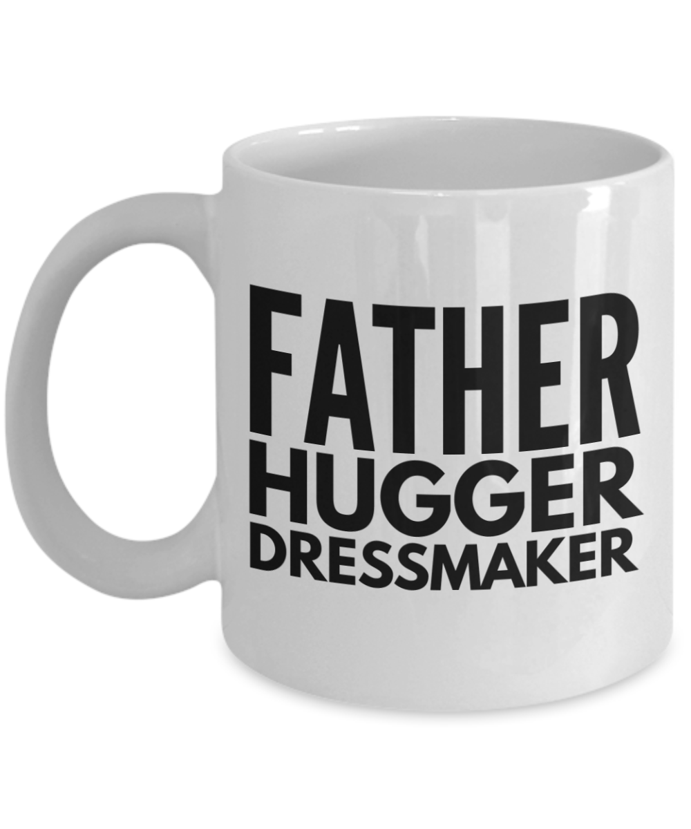 Father Hugger Dressmaker, 11oz Coffee Mug Gag Gift for Coworker Boss Retirement or Birthday - Ribbon Canyon