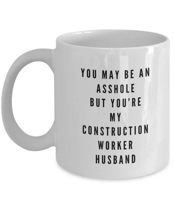 You May Be An Asshole But You'Re My Construction Worker Husband Gag Gift for Coworker Boss Retirement or Birthday - Ribbon Canyon