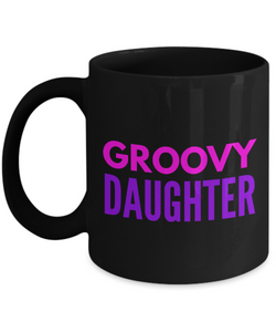 Groovy Daughter - Family Gag Gifts For Mom or Dad Birthday Father or Mother Day -   11oz Coffee Mug - Ribbon Canyon