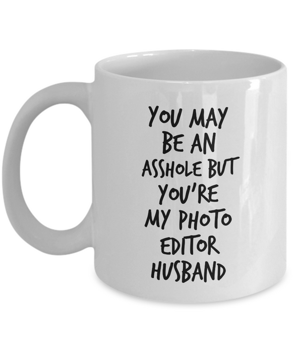 You May Be An Asshole But You'Re My Photo Editor Husband Gag Gift for Coworker Boss Retirement or Birthday - Ribbon Canyon