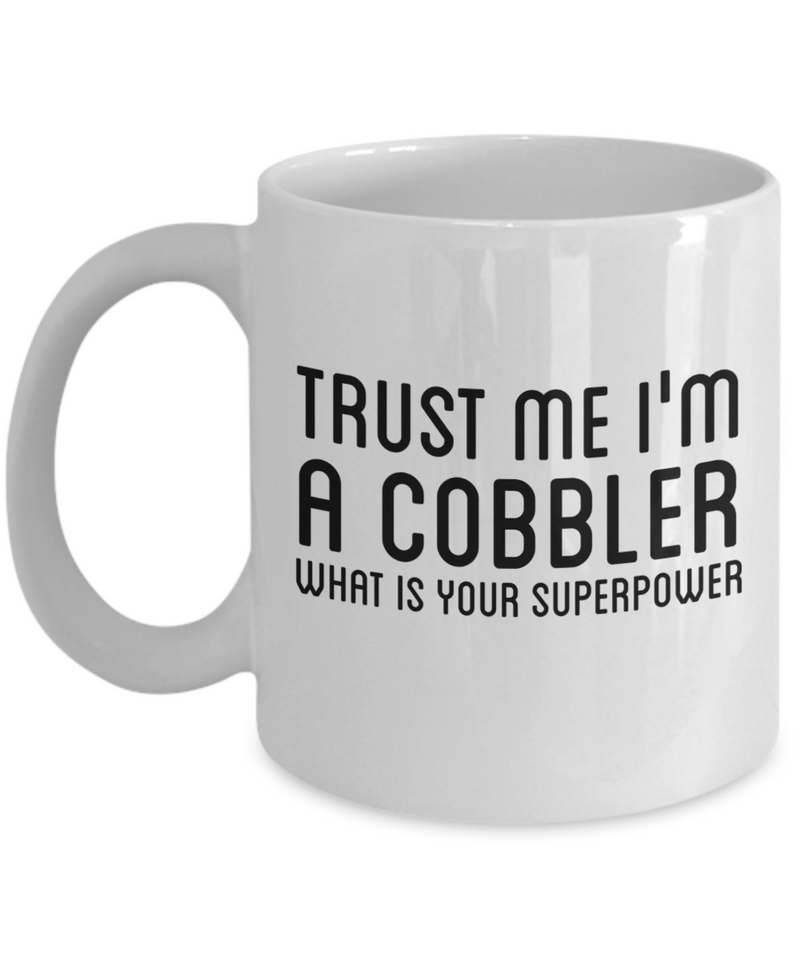 Trust Me I'm a Cobbler What Is Your Superpower, 11Oz Coffee Mug for Dad, Grandpa, Husband From Son, Daughter, Wife for Coffee & Tea Lovers - Ribbon Canyon