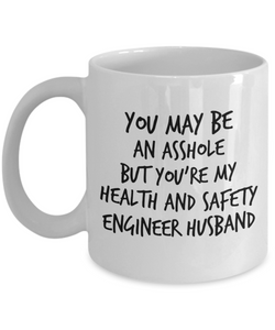You May Be An Asshole But You'Re My Health And Safety Engineer Husband, 11oz Coffee Mug Best Inspirational Gifts - Ribbon Canyon