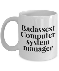 Badassest Computer System Manager, 11oz Coffee Mug Best Inspirational Gifts - Ribbon Canyon