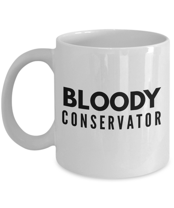 Funny Mug Bloody Conservator   11oz Coffee Mug Gag Gift for Coworker Boss Retirement - Ribbon Canyon