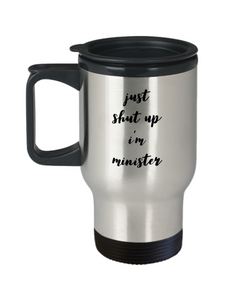 Just Shut Up I'm Minister, 14oz Travel Mug Family Freind Boss Birthday or Retirement - Ribbon Canyon