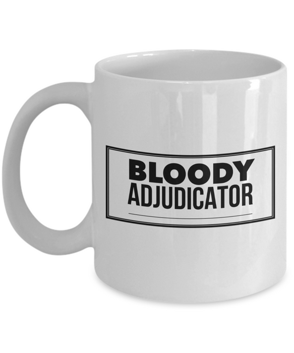 Bloody Adjudicator, 11oz Coffee Mug Gag Gift for Coworker Boss Retirement or Birthday - Ribbon Canyon