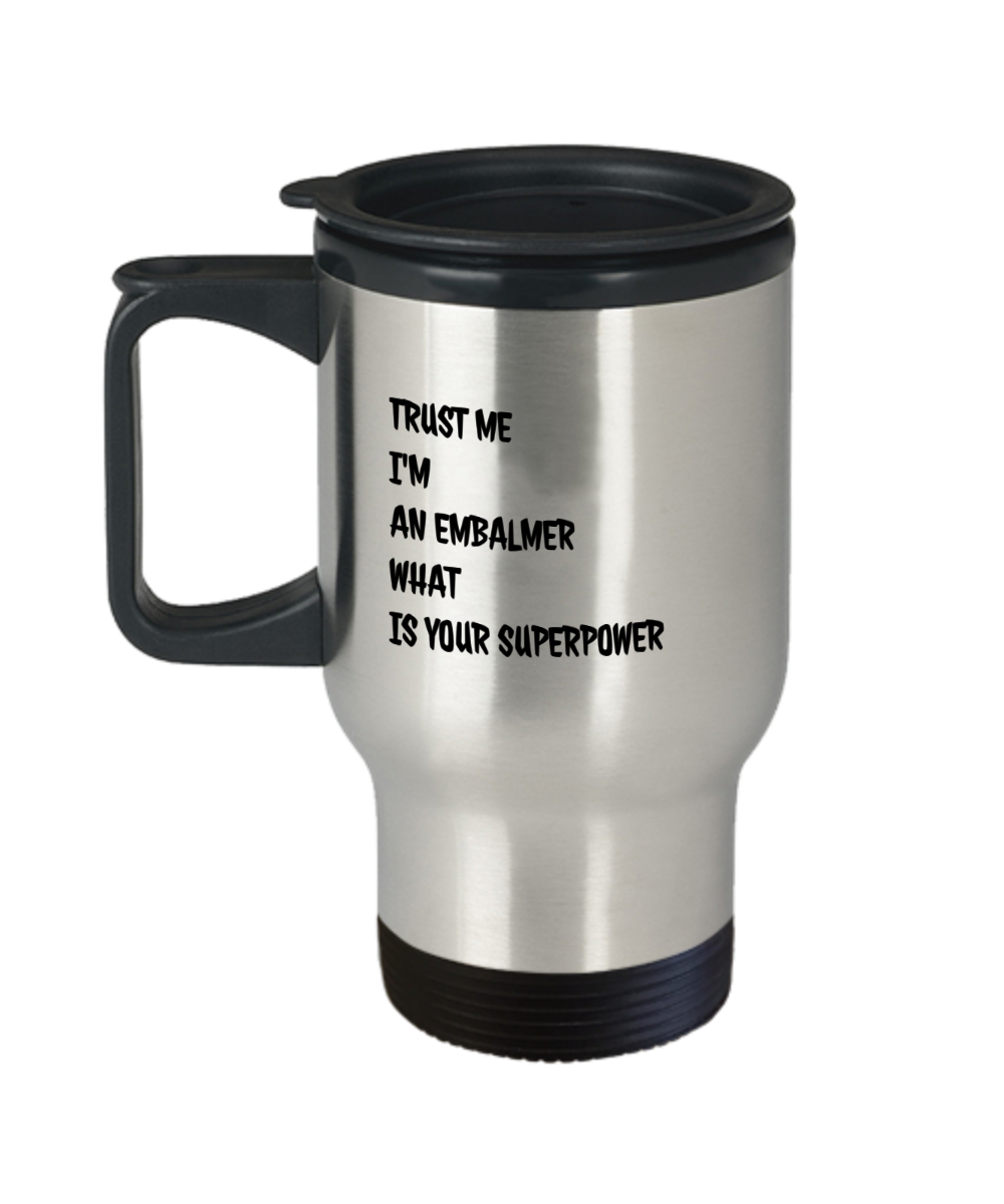Trust Me I'm an Embalmer What Is Your SuperpowerGag Gift for Coworker Boss Retirement or Birthday 14oz Mug - Ribbon Canyon