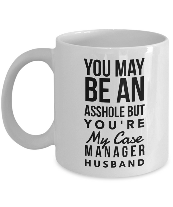 Funny Mug You May Be An Asshole But You'Re My Case Manager Husband   11oz Coffee Mug Gag Gift for Coworker Boss Retirement - Ribbon Canyon