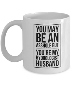 You May Be An Asshole But You'Re My Hydrologist Husband, 11oz Coffee Mug Gag Gift for Coworker Boss Retirement or Birthday - Ribbon Canyon
