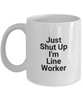 Just Shut Up I'm Line Worker, 11Oz Coffee Mug for Dad, Grandpa, Husband From Son, Daughter, Wife for Coffee & Tea Lovers - Ribbon Canyon