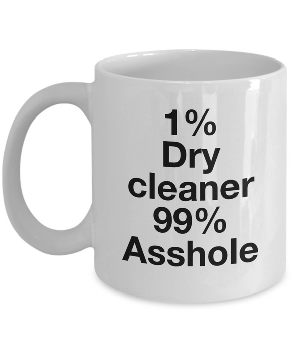 1% Dry Cleaner 99% Asshole, 11oz Coffee Mug  Dad Mom Inspired Gift - Ribbon Canyon