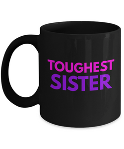 Toughest Sister - Family Gag Gifts For Mom or Dad Birthday Father or Mother Day -   11oz Coffee Mug - Ribbon Canyon